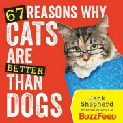 67 Reasons Why Cats are Better Than Dogs by Jack Shepherd