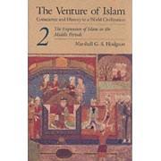 The Venture of Islam: The Expansion of Islam in the Middle Periods v. 2 by Marshall G. S. Hodgson