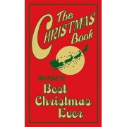 The Christmas Book: How to Have the Best Christmas Ever by Juliana Foster