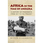 Africa in the Time of Cholera by Myron Echenberg