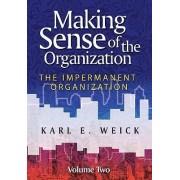 Making Sense of the Organization: Impermanent Organization v. 2 by Karl E. Weick