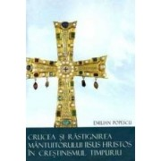 Crucea si Rastignirea Mantuitorului Iisus Hristos in crestinismul timpuriu - Emilian Popescu