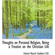 Thoughts on Personal Religion, Being a Treatise on the Christian Life by Edward Meyrick Goulburn