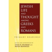 Jewish Life and Thought among Greeks and Romans by Louis H.; Reinhold Feldman