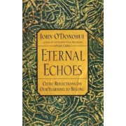 Eternal Echoes by John O'Donohue PH.D.