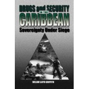 Drugs and Security in the Caribbean by Ivelaw L. Griffith