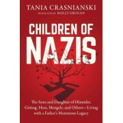 Children of Nazis: The Sons and Daughter of Himmler, Goring, Hoss, Mengele, and Others-- Living with a Father's Monstrous Legacy