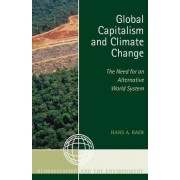 Global Capitalism and Climate Change: The Need for an Alternative World System by Hans A. Baer