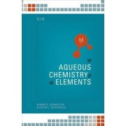 The Aqueous Chemistry of the Elements by George K. Schweitzer