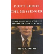 Don't Shoot the Messenger by Bruce W. Sanford