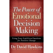 The Power of Emotional Decision Making by David Hawkins