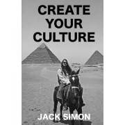 Create Your Culture: How to Live a Happy Life Follow Your Dreams Turn Ideas Into Reality