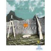 Operele alese ale lui T.S. Spivet - Reif Larsen