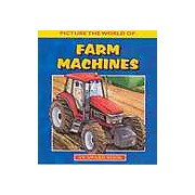 Picture the World of...Farm Machines