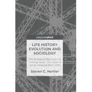Life History Evolution and Sociology: The Biological Backstory of Coming Apart: The State of White America 1960-2010