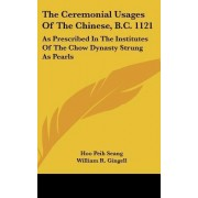 The Ceremonial Usages of the Chinese, B.C. 1121 by Hoo Peih Seang