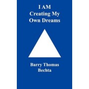 I Am Creating My Own Dreams by Barry Thomas Bechta