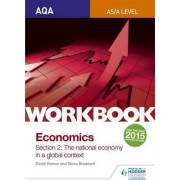 AQA as/A Level Economics Workbook Section 2: The National Economy in a Global Context: 1 by David Horner