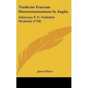 Vindiciae Fratrum Dissentientientium in Anglia by James Peirce