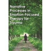 Narrative Processes in Emotion-Focused Therapy for Trauma by Sandra C. Paivio