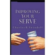 Improving Your Serve by Charles R Swindoll