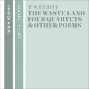 T. S. Eliot Reads The Waste Land, Four Quartets and Other Poems by T. S. Eliot