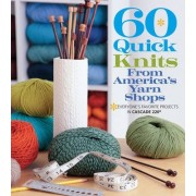 60 Quick Knits from America's Yarn Shops by Sixth&spring Books