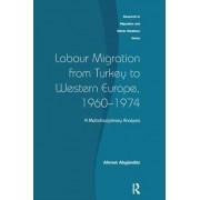 Labour Migration from Turkey to Western Europe, 1960-1974 by Ahmet Akgunduz