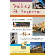 Walking St. Augustine: An Illustrated Guide and Pocket History to America's Oldest City, Paperback