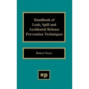Handbook of Leak Spill and Accidental Release Prevention Techniques by Robert Noyes