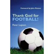 Thank God for Football! by Peter Lupson