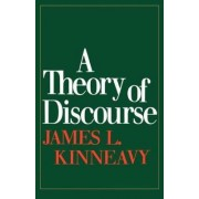 A Theory of Discourse by James L. Kinneavy