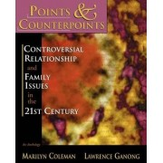 Points & Counterpoints: Controversial Relationship and Family Issues in the 21st Century by Professor Marilyn Coleman