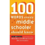 100 Words Every Middle Schooler Should Know by Editors Of The American Heritage Dictionaries