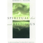 Spiritual, But Not Religious by Robert C. Fuller