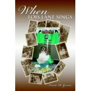 When Lois Lane Sings by Trecia R Greene