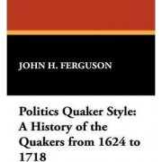Politics Quaker Style by John H. Ferguson