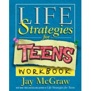 Life Strategies for Teens Workbook by Jay McGraw