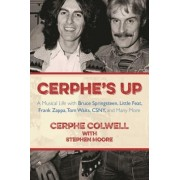 Cerphe's Up: A Musical Life with Bruce Springsteen, Little Feat, Frank Zappa, Tom Waits, CSNY, and Many More