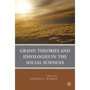 Grand Theories and Ideologies in the Social Sciences by Howard J. Wiarda