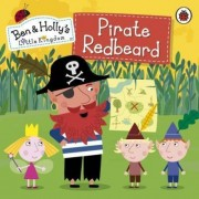 Ben and Holly's Little Kingdom: Pirate Redbeard by Unknown