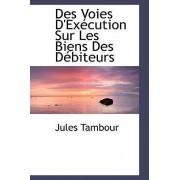 Des Voies D'Execution Sur Les Biens Des Debiteurs by Jules Tambour