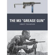 The M3 Grease Gun by Leroy Thompson