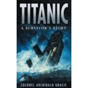 Titanic: A Survivor's Story by Archibald Gracie