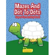 Mazes and Dot to Dots - Super Fun Activity Book by Smarter Activity Books For Kids