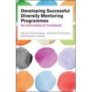 Developing Successful Diversity Mentoring Programmes: An International Casebook by David Clutterbuck