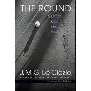 The Round and Other Cold Hard Facts by J. M. G. Le Clezio