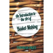 An Introduction To The Art Of Basket-Making by Thomas Okey
