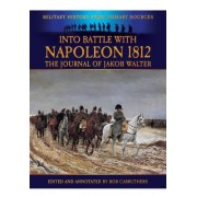 Into Battle with Napoleon 1812 by Jakob Walter