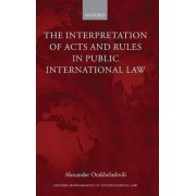 The Interpretation of Acts and Rules in Public International Law by Alexander Orakhelashvili